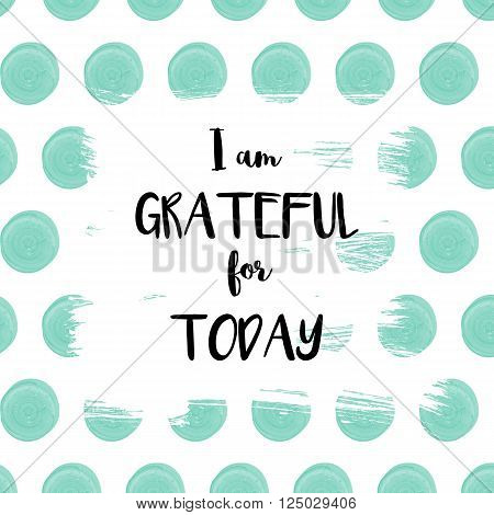 I am grateful for today declaration on blue dots painted background