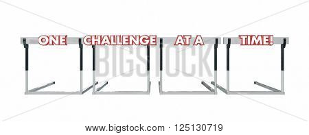 One Challenge at a Time Hurdles Goal Overcome Problems Trouble