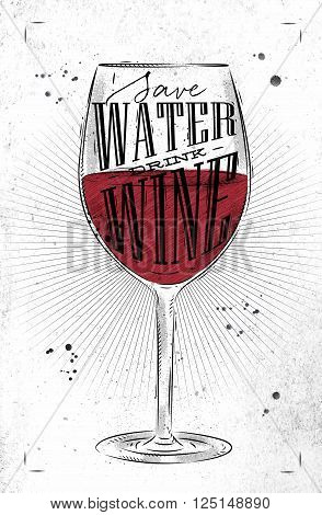 Poster wine glass lettering save water drink wine drawing in vintage style on dirty paper background