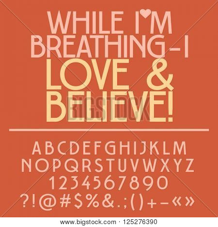 Inspirational card with text While I am breathing, i love and believe! Vector set of letters, numbers and symbols
