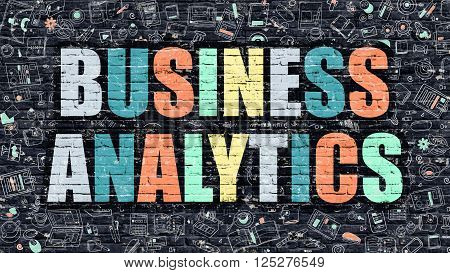 Business Analytics Concept. Business Analytics Drawn on Dark Wall. Business Analytics in Multicolor. Business Analytics Concept. Modern Illustration in Doodle Design of Business Analytics.
