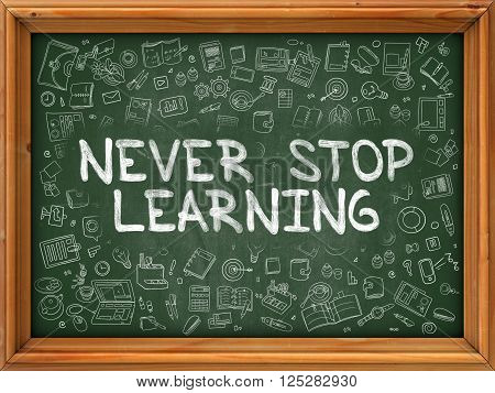 Never Stop Learning - Hand Drawn on Chalkboard. Never Stop Learning with Doodle Icons Around.