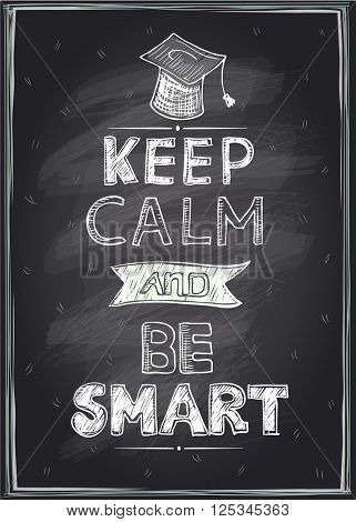 Keep calm and be smart guotes design, hand drawn on a chalkboard, mock up