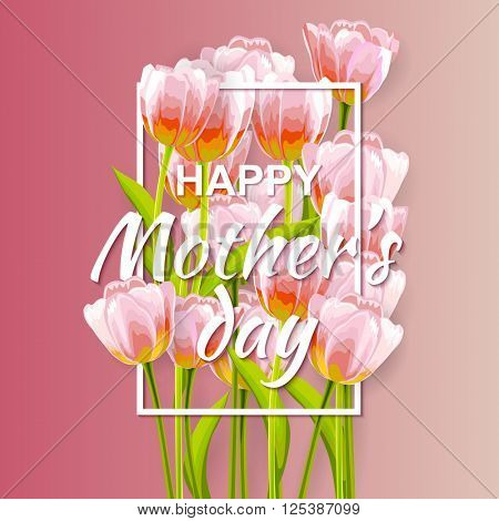 Happy Mother's day Typographical Background With Bunch of Spring Tulips Flowers. Mother day greeting card. Vector illustration.