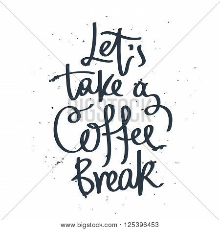 Let's take a coffee break. Fashionable calligraphy. Coffee quote. Coffee label. Vector illustration on white background