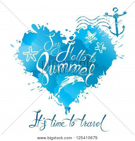 Heart shape is made of brush strokes and blots in blue colors and handwritten text Say Hello to Summer it`s time to travel. Element for vacation design.