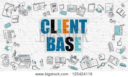 Client Base Concept. Modern Line Style Illustration. Multicolor Client Base Drawn on White Brick Wall. Doodle Icons. Doodle Design Style of Client Base Concept.