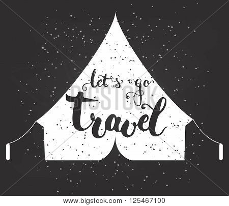 Hand drawn typography lettering phrase let's go travel on the white tent. Modern calligraphy for typography greeting and invitation card for Valentine day or save the date card or t-shirt print.