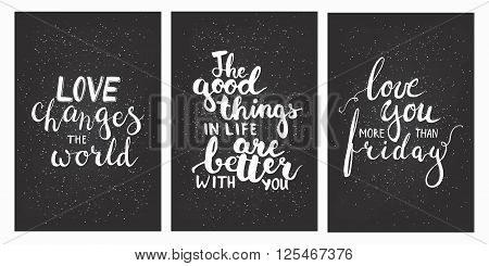 Hand drawn chalk lettering phrases set Love you more than friday Love changes the world The good things in life are better with you. Modern calligraphy for save the date card or t-shirt print.