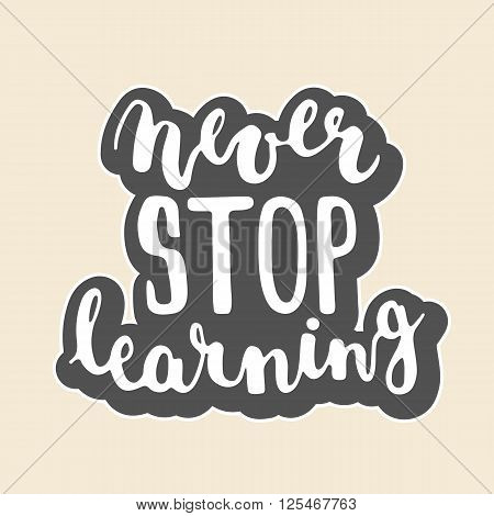 Hand drawn typography lettering phrase Never stop learning isolated on the beige background. Modern calligraphy for typography greeting and invitation card or t-shirt print design.