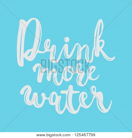 Hand drawn white typography lettering phrase Drink more water isolated on the blue background. Modern calligraphy for typography greeting and invitation card or t-shirt print design.
