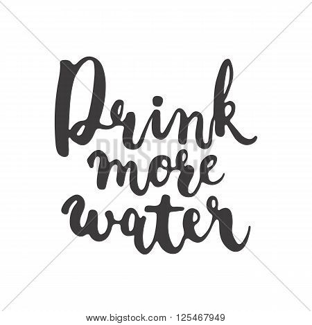 Hand drawn typography lettering phrase Drink more water isolated on the white background. Modern calligraphy for typography greeting and invitation card or t-shirt print design.