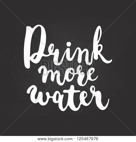 Hand drawn chalk typography lettering phrase Drink more water isolated on the black chalkboard background. Modern calligraphy for typography greeting and invitation card or t-shirt print design.