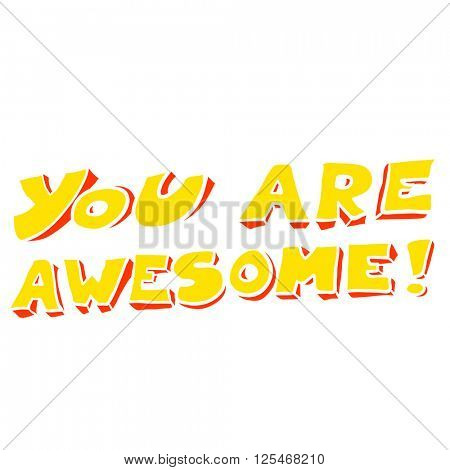 freehand drawn cartoon you are awesome text illustration