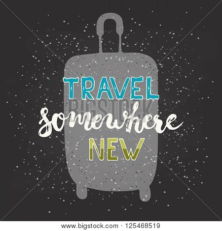 Hand drawn chalk typography lettering phrase Travel somewhere new with travel bag on the black chalkboard background. Modern calligraphy for typography greeting invitation card or t-shirt print design