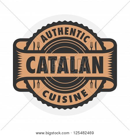 Abstract stamp or emblem with the text Authentic Catalan Cuisine written inside, vector illustration