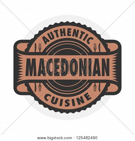 Abstract stamp or emblem with the text Authentic Macedonian Cuisine written inside, vector illustration