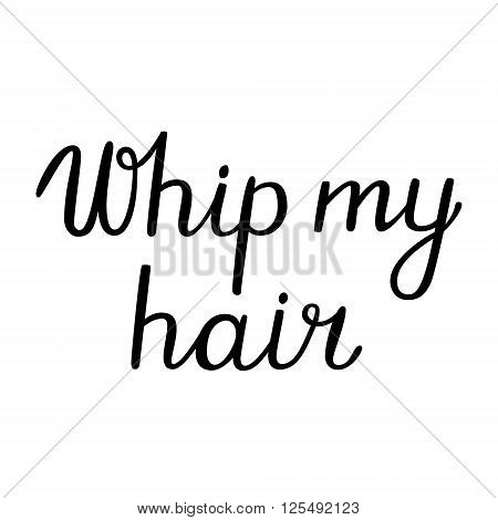 Whip my hair lettering. Brush hand lettering. Brush calligraphy. Handwritten words whip my hair.