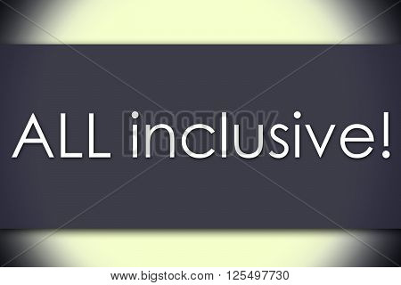 All Inclusive! - Business Concept With Text