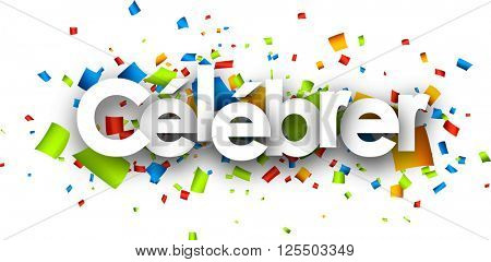 Celebrate paper banner with color confetti, French. Vector illustration.