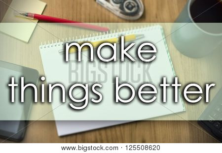 Make Things Better -  Business Concept With Text