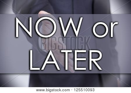 Now Or Later - Business Concept With Text