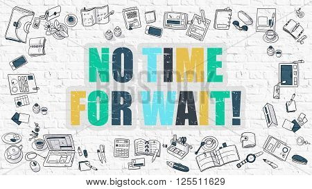 No Time for Wait Concept. Modern Line Style Illustration. Multicolor No Time for Wait Drawn on White Brick Wall. Doodle Icons. Doodle Design Style of No Time for Wait Concept.