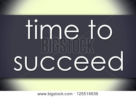 Time To Succeed - Business Concept With Text