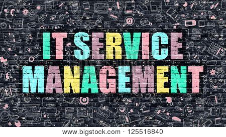 IT - Information Technology - Service Management Concept. IT Service Management Drawn on Dark Wall. IT Service Management in Multicolor. IT Service Management Concept in Modern Doodle Style.