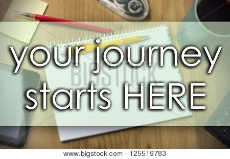 Your Journey Starts Here -  Business Concept With Text