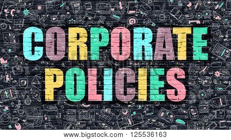 Corporate Policies - Multicolor Concept on Dark Brick Wall Background with Doodle Icons Around. Modern Illustration with Elements of Doodle Style. Corporate Policies on Dark Wall.