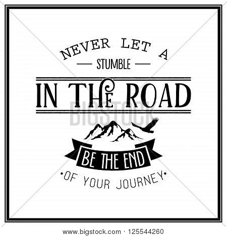 Never let a stumble in the road, be the end of your journey - Quote typographical background. Vintage typography background, vintage typography design, vintage typography art, vintage typography label, vintage typography icon, vintage typography print for