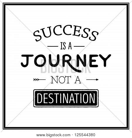 Success is a journey not a destination - Quote typographical background. Vintage typography background, vintage typography design, vintage typography art, vintage typography label, vintage typography icon, vintage typography print for t-shirt, retro typog