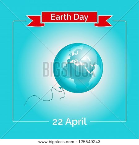 Vector illustration. Design for Earth Day poster. Template for greeting card, flyer or banner for Earth Day. Care for the environment, the planet Earth. Card with the globe as a balloon.