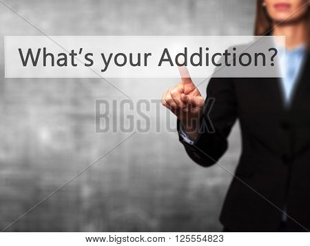What's Your Addiction - Businesswoman Hand Pressing Button On Touch Screen Interface.
