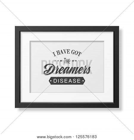 I have got the dreamers diseas - Quote typographical background in the realistic square black frame isolated on white background. Vintage typography background, mockup for design, vintage typography design, vintage typography art, vintage typography label