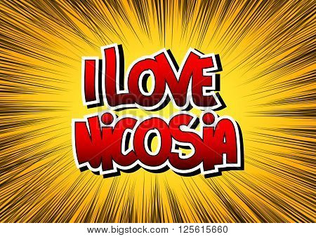 I Love Nicosia - Comic book style word on comic book abstract background.