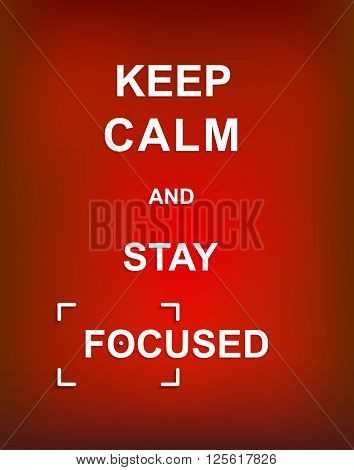 Keep Calm and Stay Focused on red background
