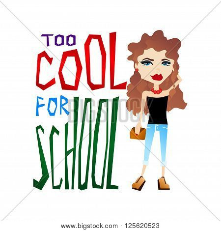 Cute Colorful Vector School Illustration with Cool School Girl and Colorful Too Cool for School Typography Lettering