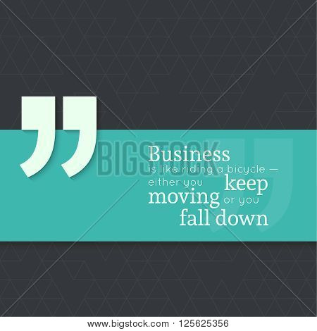 Inspirational quote. Business is like riding a bicycle, either you keep moving or you fall down. wise saying with green banner