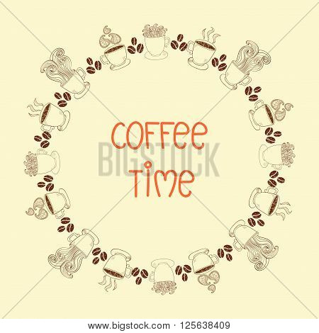 Coffee time round frame. Round decor with doodle coffee cups and beans. Vector illustration.