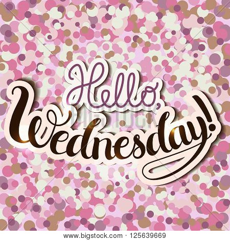 Positive Lettering composition Hello WEdnesday on pink colored background
