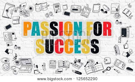 Passion for Success Concept. Modern Line Style Illustration. Multicolor Passion for Success Drawn on White Brick Wall. Doodle Icons. Doodle Design Style of  Passion for Success  Concept.