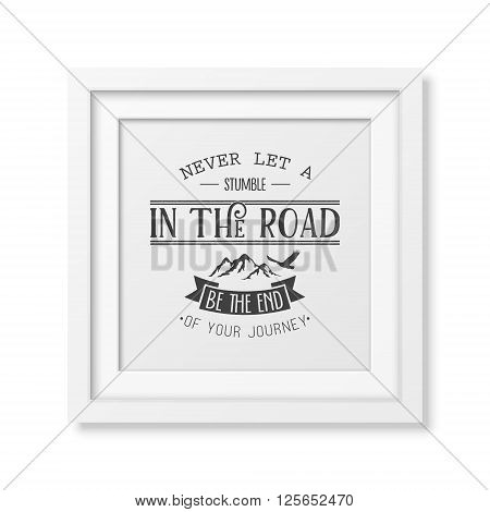 Never let a stumble in the road, be the end of your journey - Quote typographical background in the realistic square white frame isolated on white background.