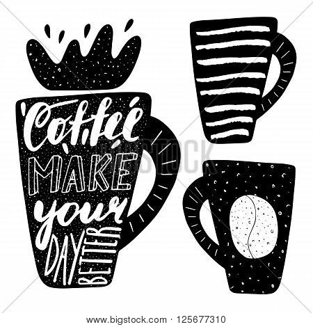 Hand drawn black coffee logo with lettering quotes.Coffee make your day better. Postcard background with cup of coffee and grunge textures. Coffee logo for coffee shop menu cafe