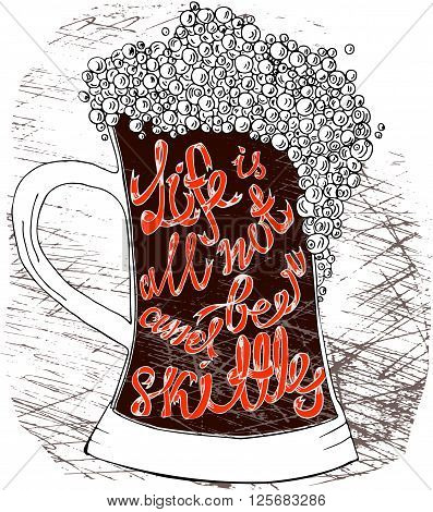 Pint of ale with hand drown inscription. Life is not all beer and skittles. Philosophy banner Vector motivation illustration