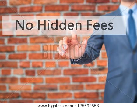 No Hidden Fees - Businessman Hand Pressing Button On Touch Screen Interface.