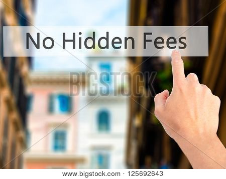No Hidden Fees - Hand Pressing A Button On Blurred Background Concept On Visual Screen.