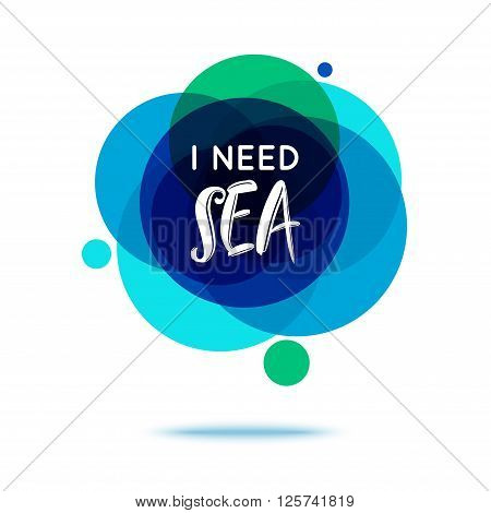 I Need Sea - Creative Quote. Abstract colorful background with quote. Vector illustration.