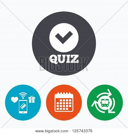 Quiz with check sign icon. Questions and answers game symbol. Mobile payments, calendar and wifi icons. Bus shuttle.
